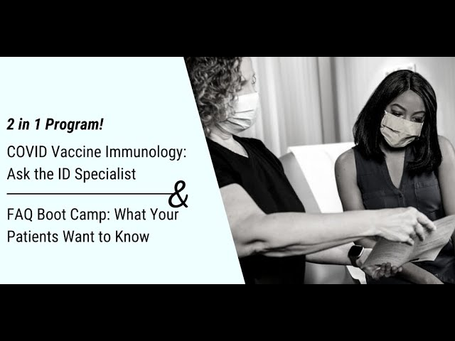 COVID Vaccine Immunology: Ask the ID Specialist & FAQ Boot Camp: What Your Patients Want to Know