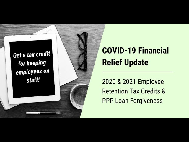 COVID-19 Financial Relief Update: Employee Retention Tax Credit and PPP Loan Forgiveness